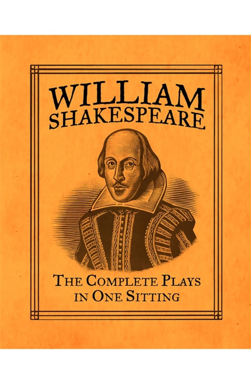 William Shakespeare: Complete Plays in One Sitting