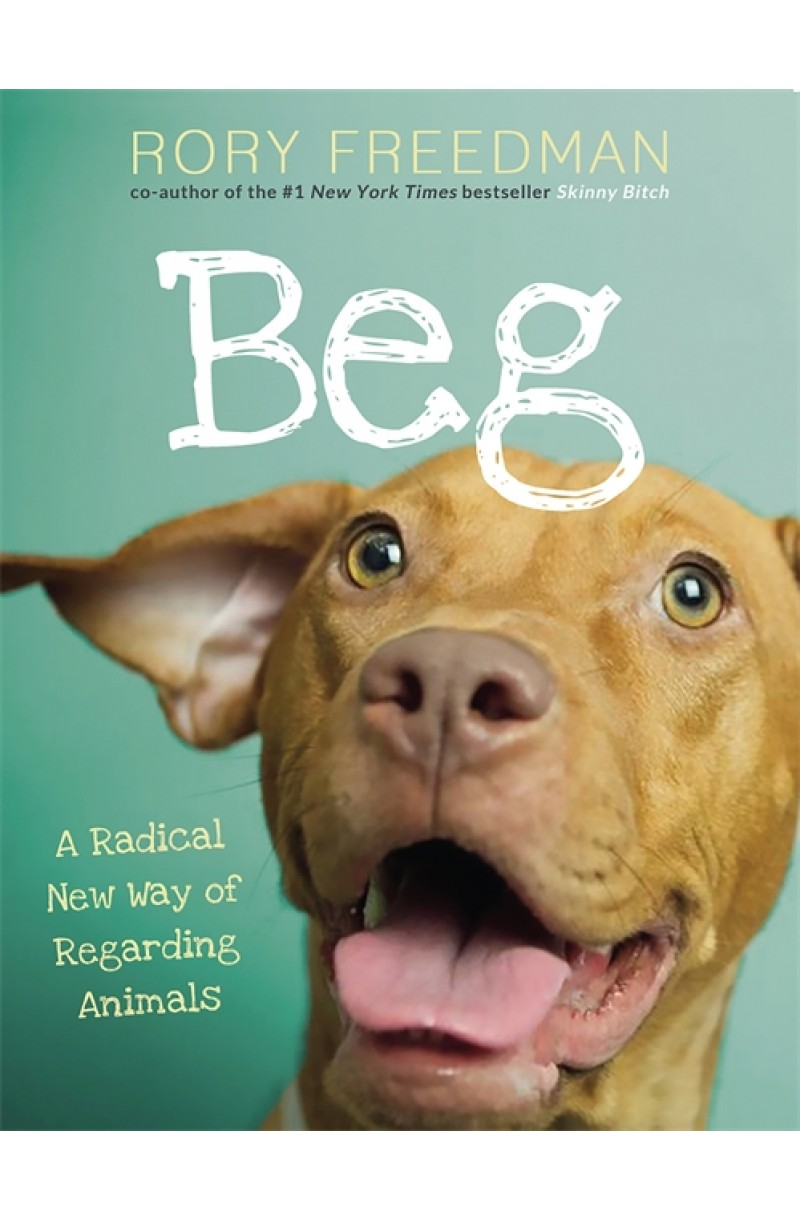 Beg: A Radical New Way of Regarding Animals (editie cartonata)