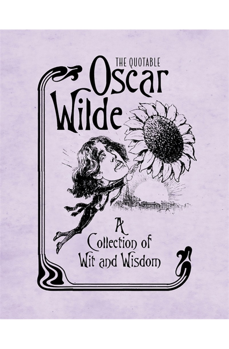 Quotable Oscar Wilde: A Collection of Wit and Wisdom