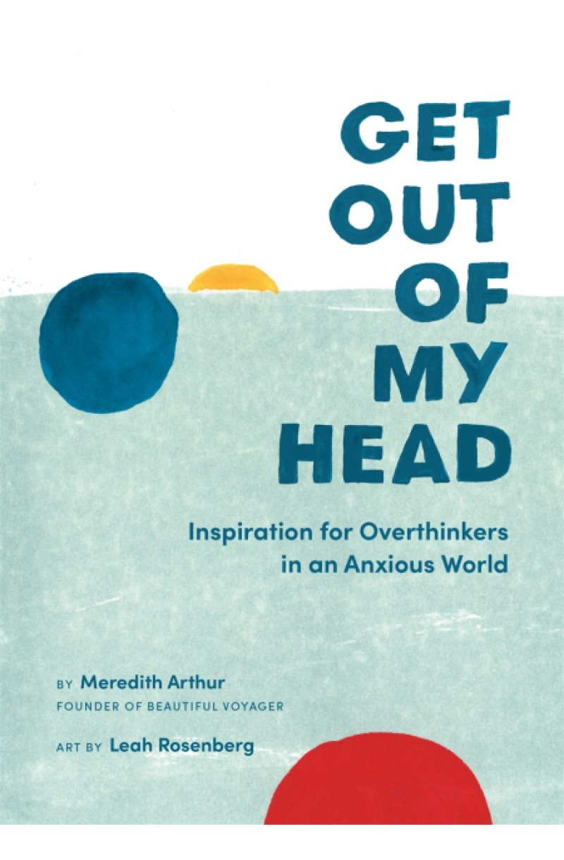 Get Out of My Head: Inspiration for Overthinkers in an Anxious World (editie cartonata)