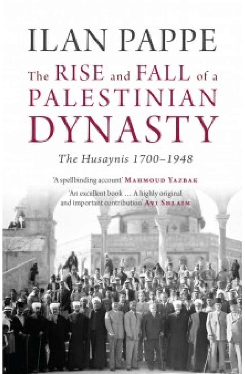 Rise and Fall of a Palestinian Dynasty: The Husaynis 1700-1948