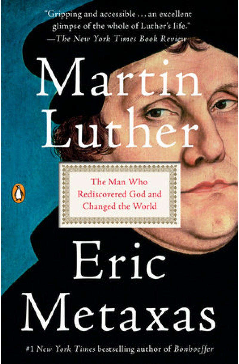 Martin Luther: The Man Who Rediscovered God and Changed the World (US edition)
