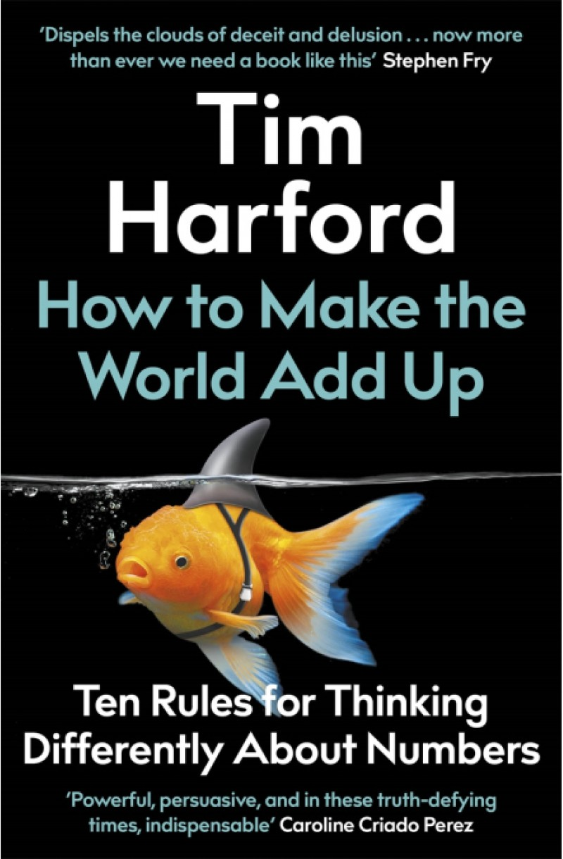 How to Make the World Add Up: Ten Rules for Thinking Differently About Numbers (format mare)