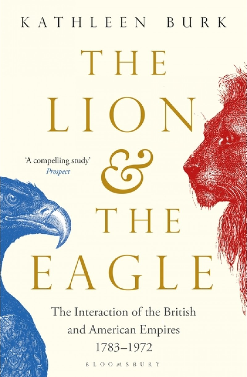 Lion and the Eagle: The Interaction of the British and American Empires 1783-1972