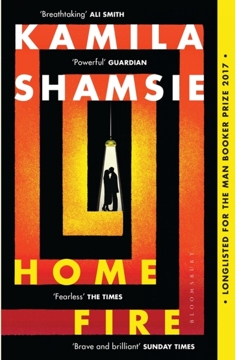 Home Fire (Winner of the Women's Prize for Fiction 2018 & Longlisted for The Man Booker Prize 2017)