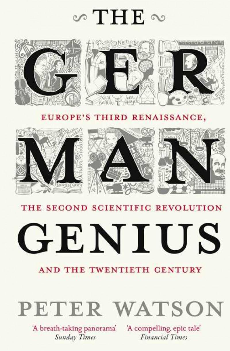 German Genius: Europe's Third Renaissance, the Second Scientific Revolution and the Twentieth Century