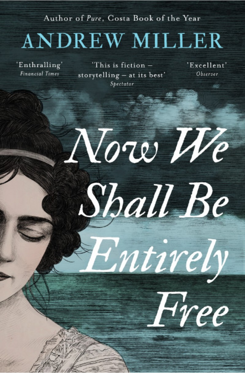 Now We Shall Be Entirely Free (WINNER OF THE HIGHLAND BOOK PRIZE)