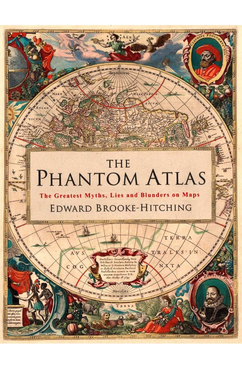 Phantom Atlas: The Greatest Myths, Lies and Blunders on Maps