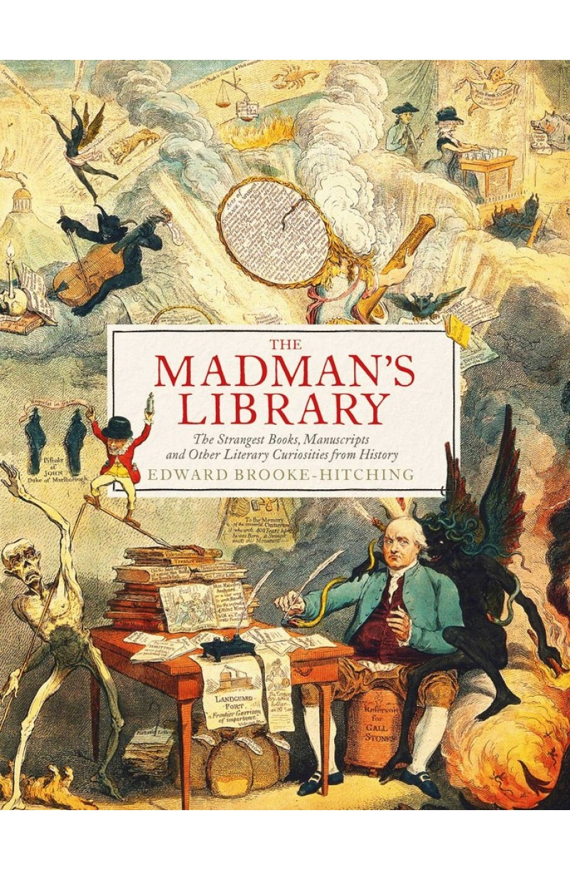 Madman's Library: The Greatest Curiosities of Literature
