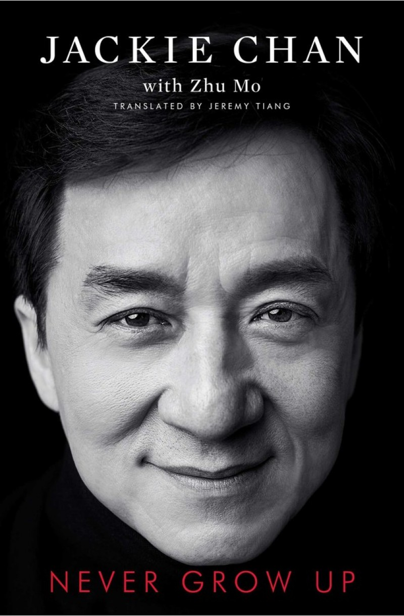 Never Grow Up: the Biography of Jackie Chan