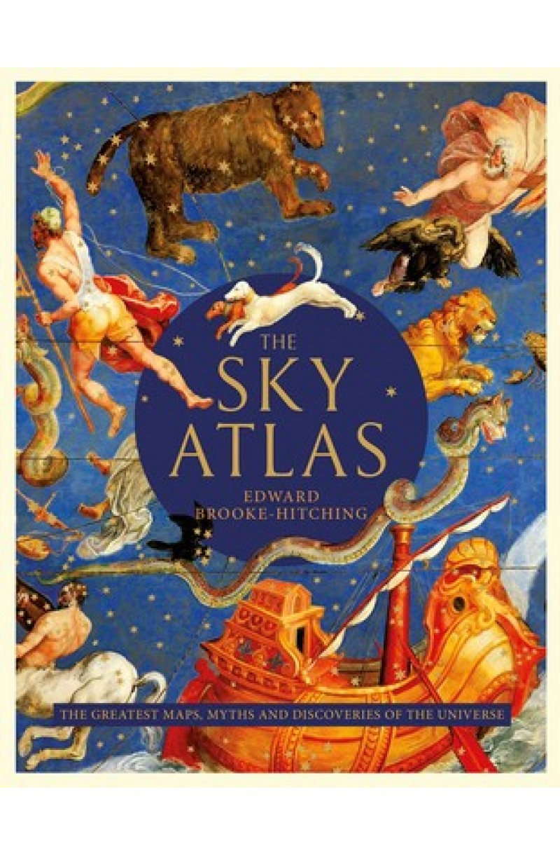 Sky Atlas: The Greatest Maps, Myths and Discoveries of the Universe (editie cartonata)