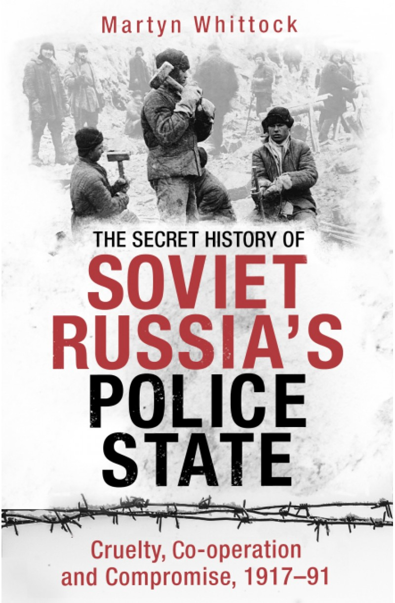 Secret History of Soviet Russia's Police State: Cruelty, Co-operation and Compromise, 1917-91