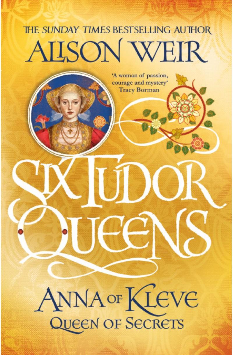 Six Tudor Queens: Anna of Kleve Queen of Secrets