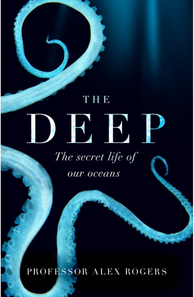 Deep: The Hidden Wonders of Our Oceans and How We Can Protect Them