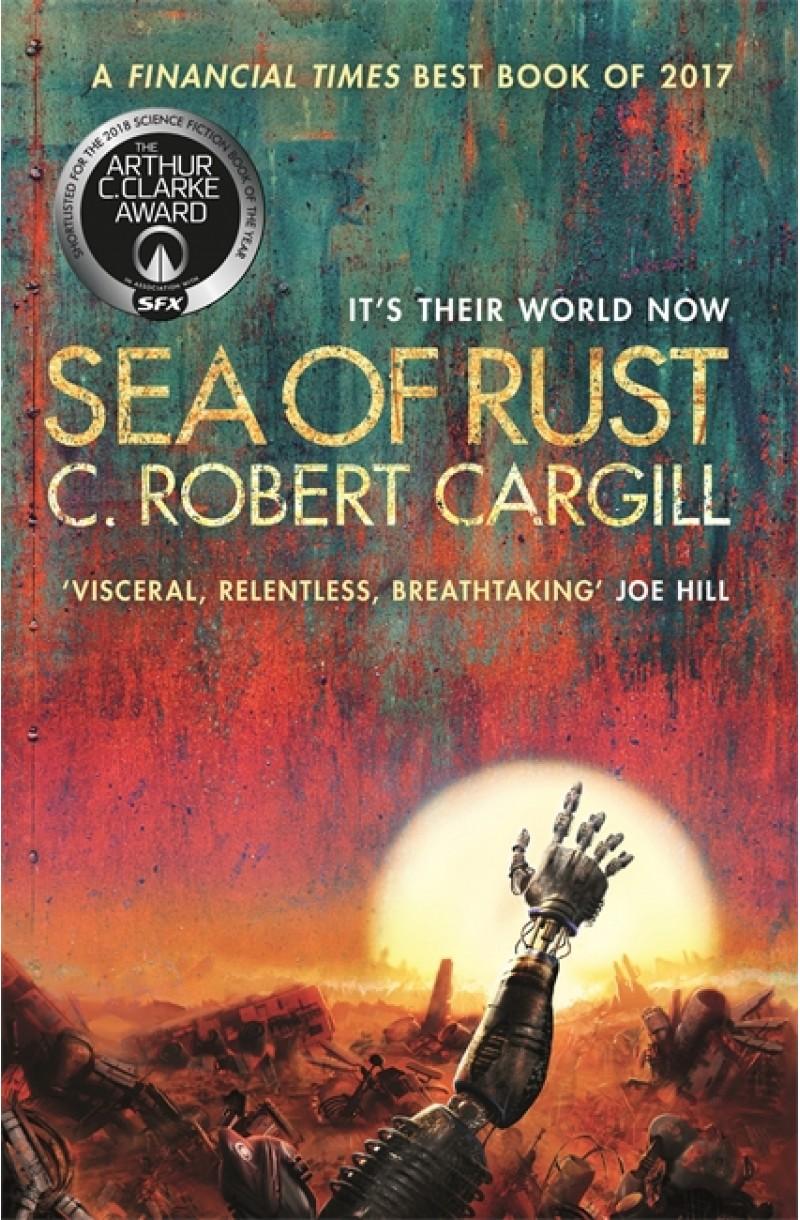 Sea of Rust (Shortlisted for the Arthur C. Clarke Award 2018)
