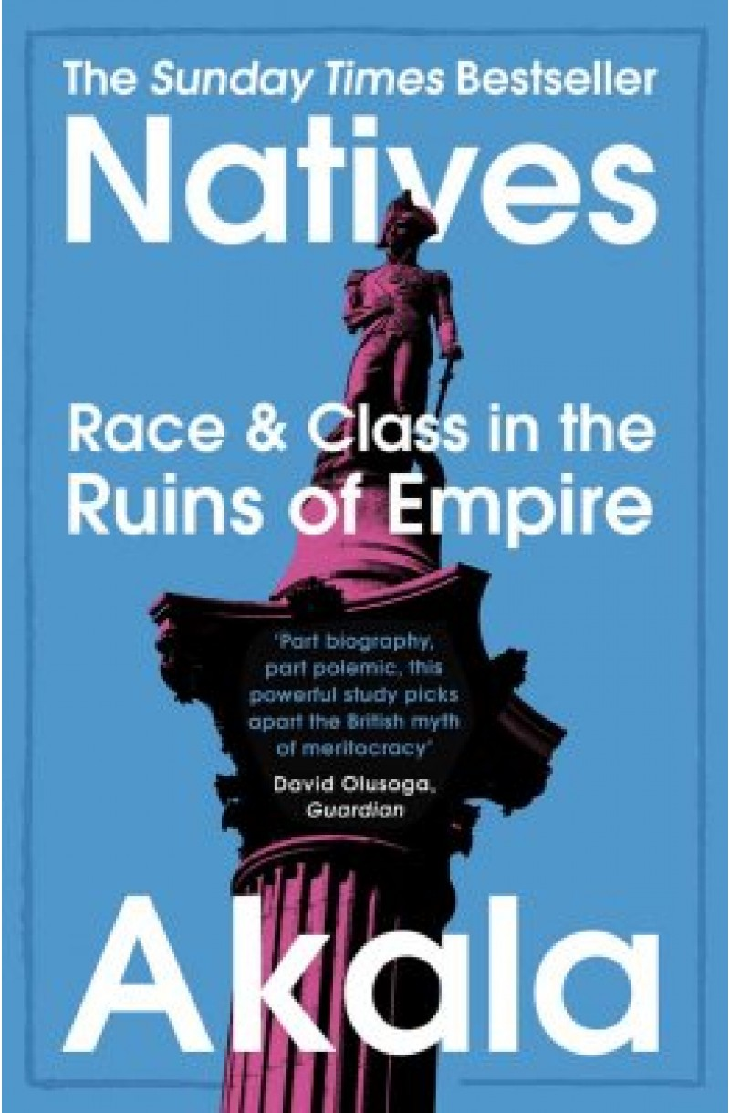 Natives: Race and Class in the Ruins of Empire (SHORTLISTED FOR THE JHALAK PRIZE AND THE JAMES TAIT BLACK PRIZE 2019)