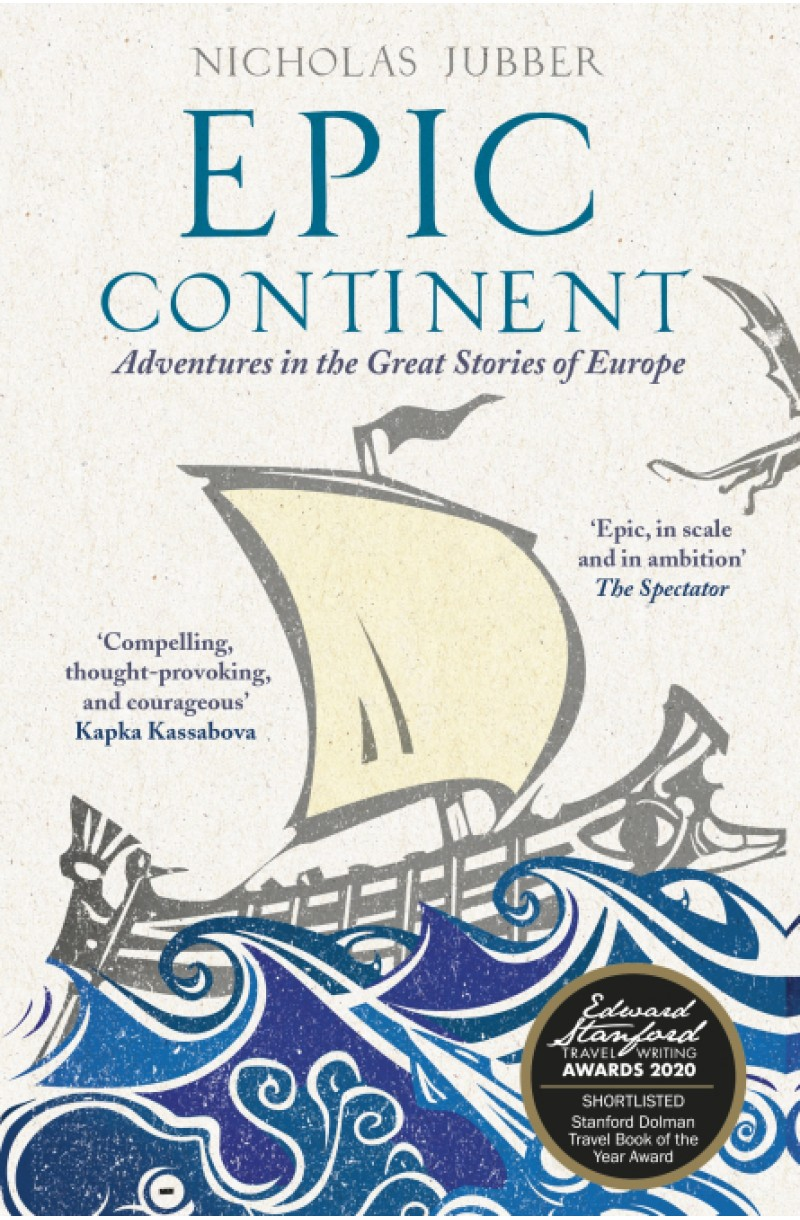 Epic Continent: Adventures in the Great Stories of Europe (Shortlisted for the Stanford Dolman Travel Book of the Year 2020)