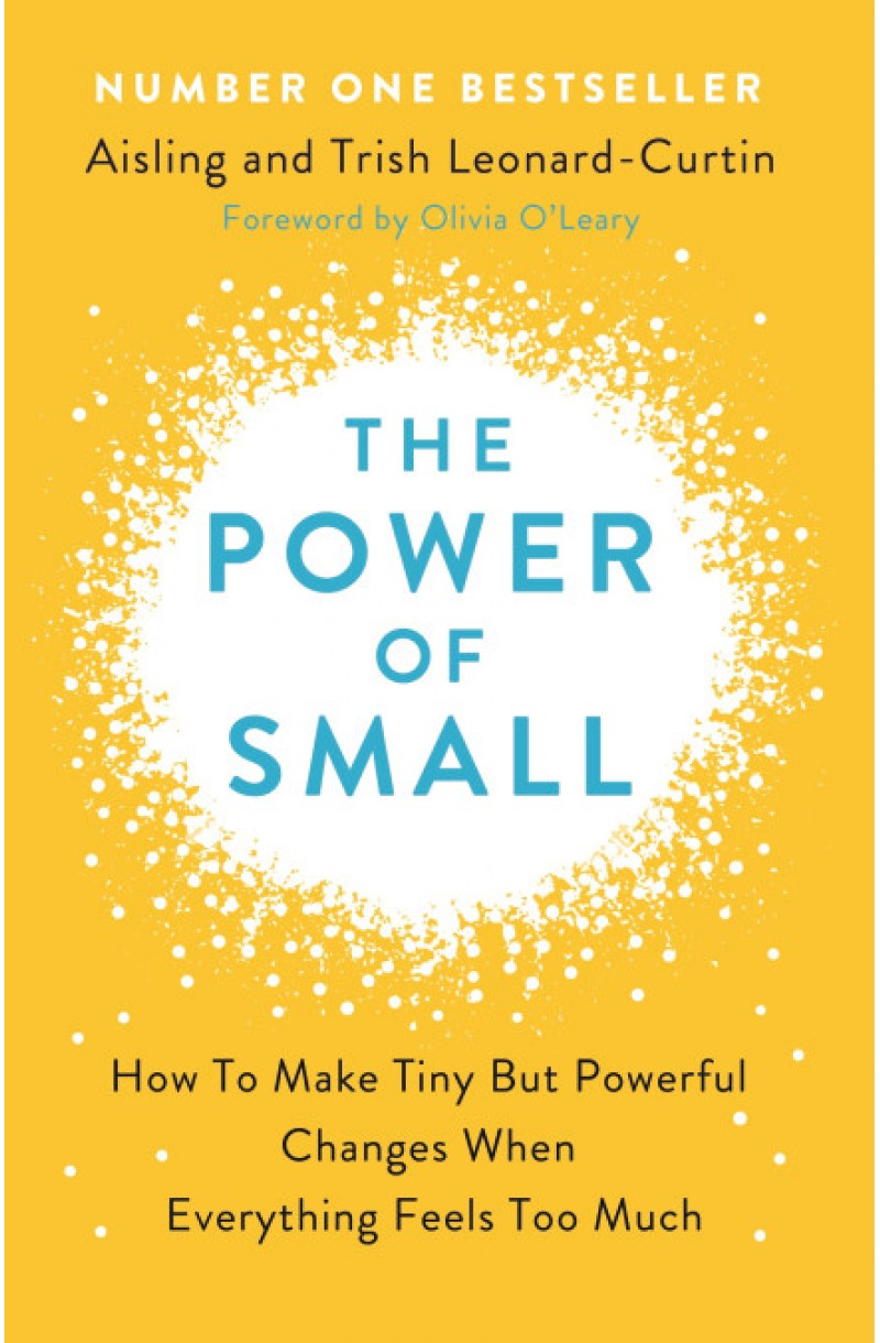Power of Small: How to Make Tiny But Powerful Changes When Everything Feels Too Much