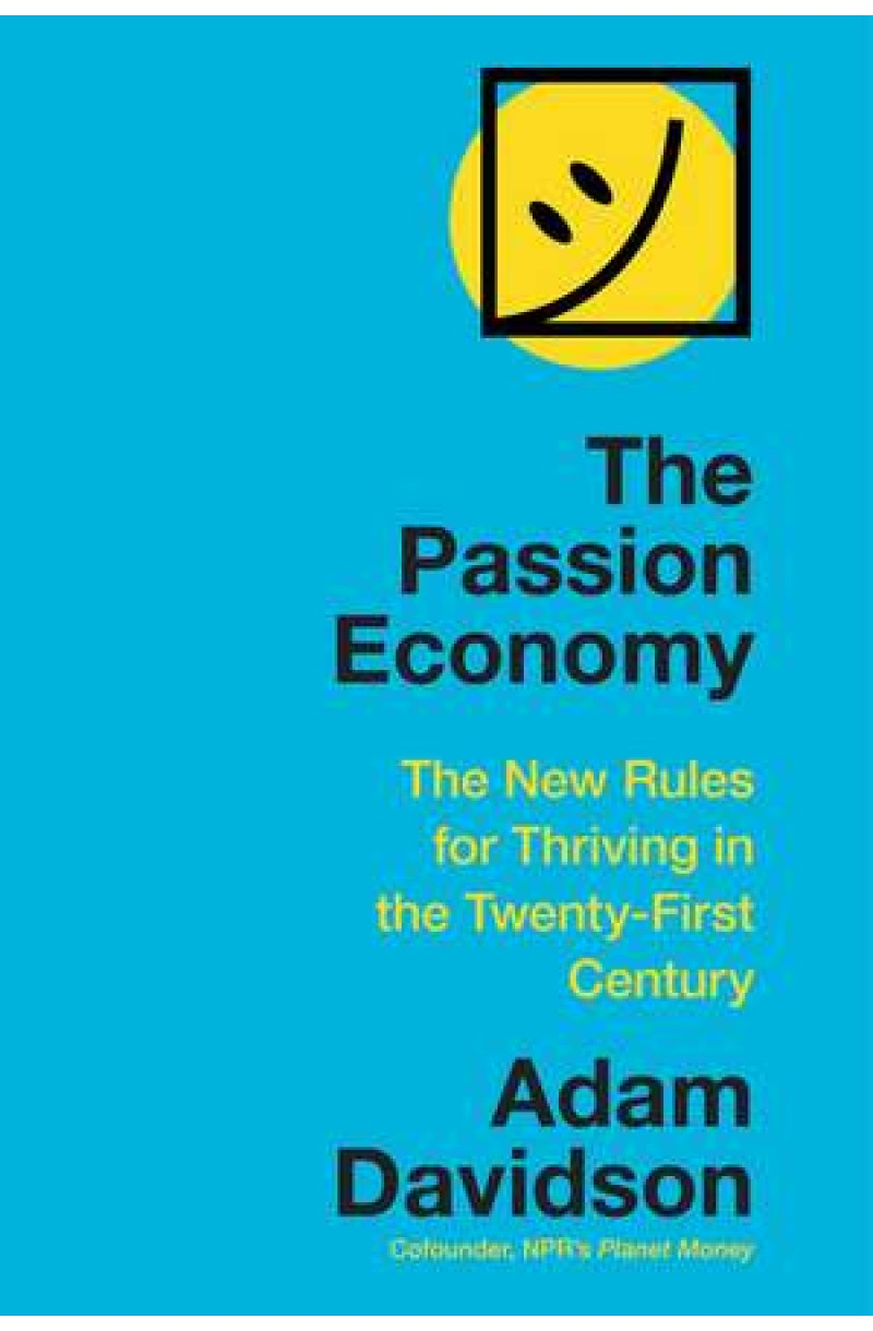 Passion Economy: The New Rules for Thriving in the Twenty-First Century