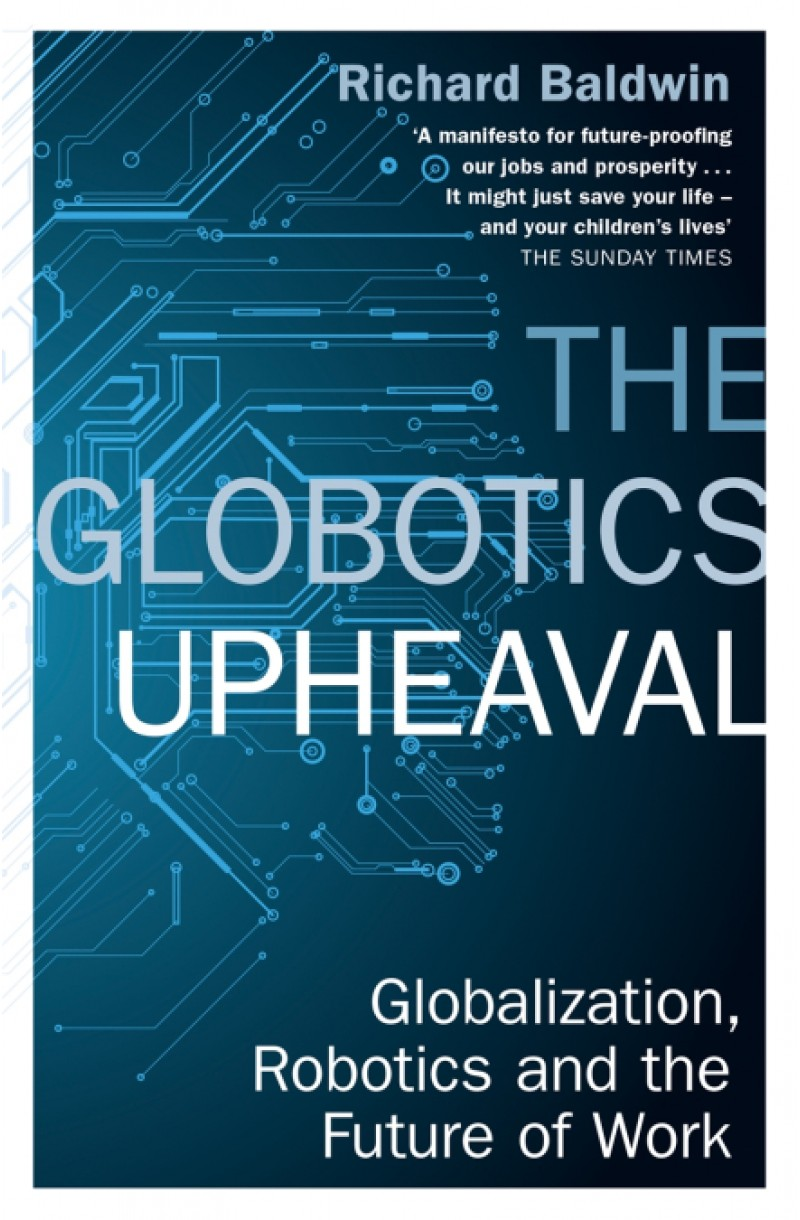 Globotics Upheaval: Globalisation, Robotics and the Future of Work