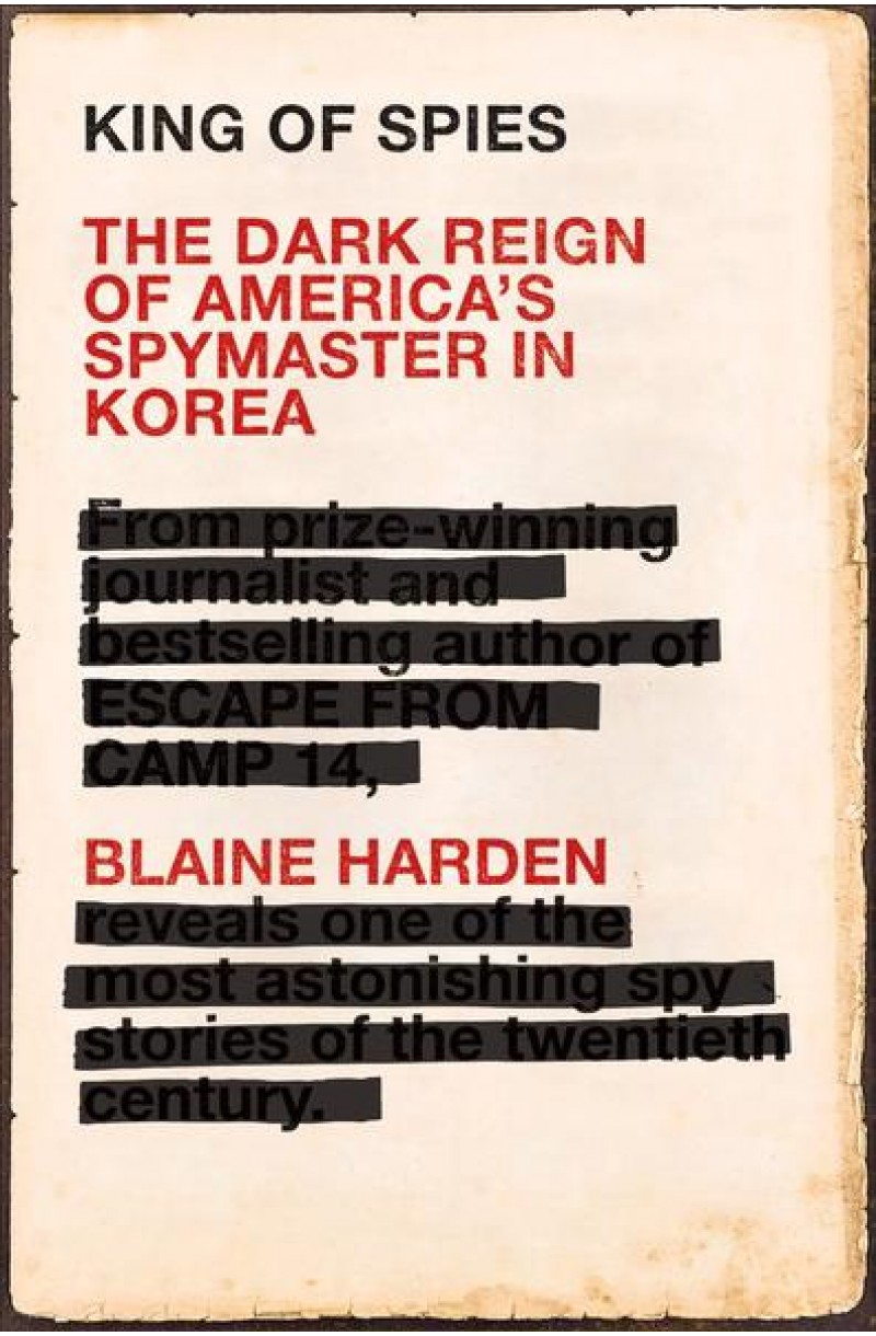 King of Spies: The Dark Reign of America's Spymaster in Korea