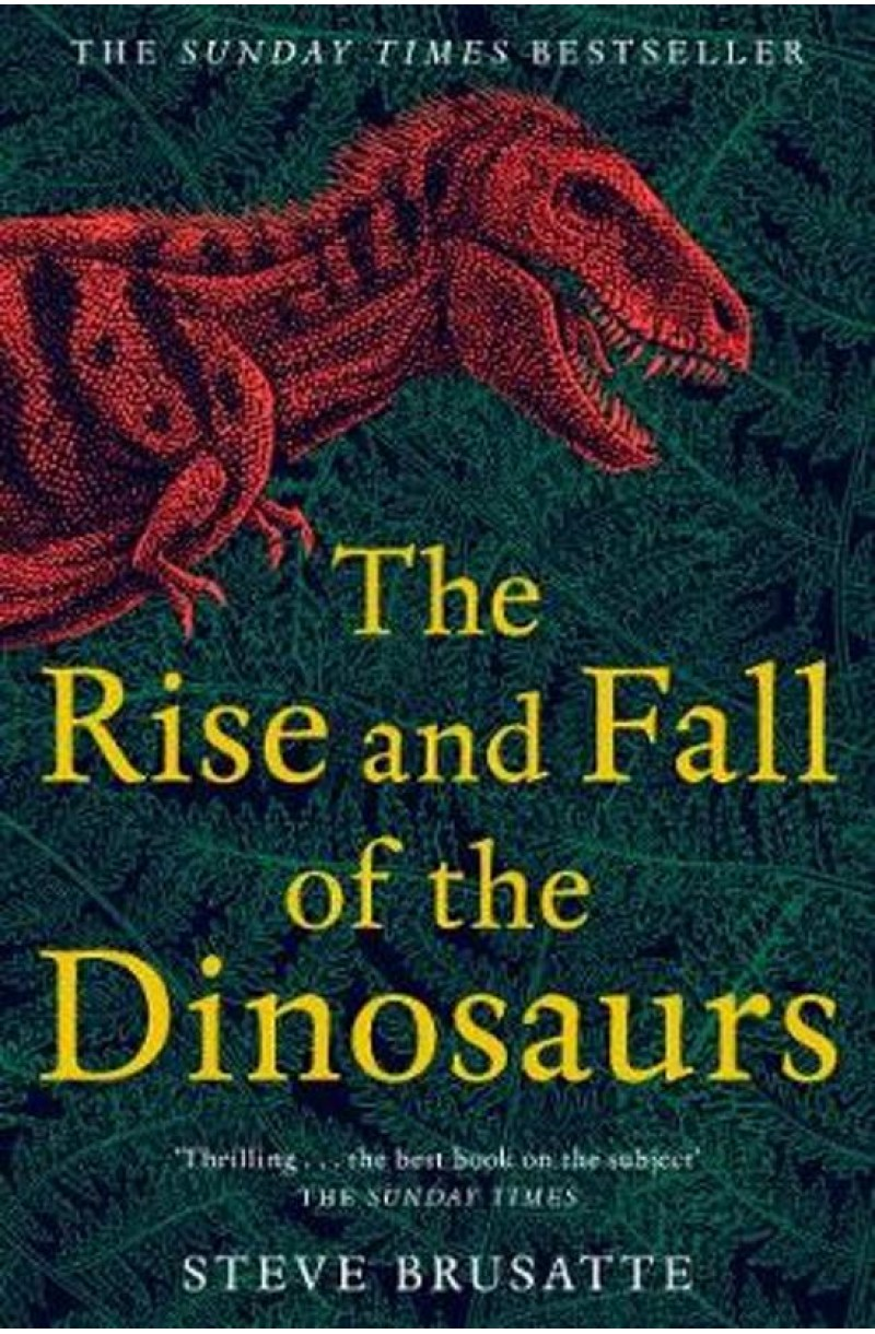 Rise and Fall of the Dinosaurs: The Untold Story of a Lost World