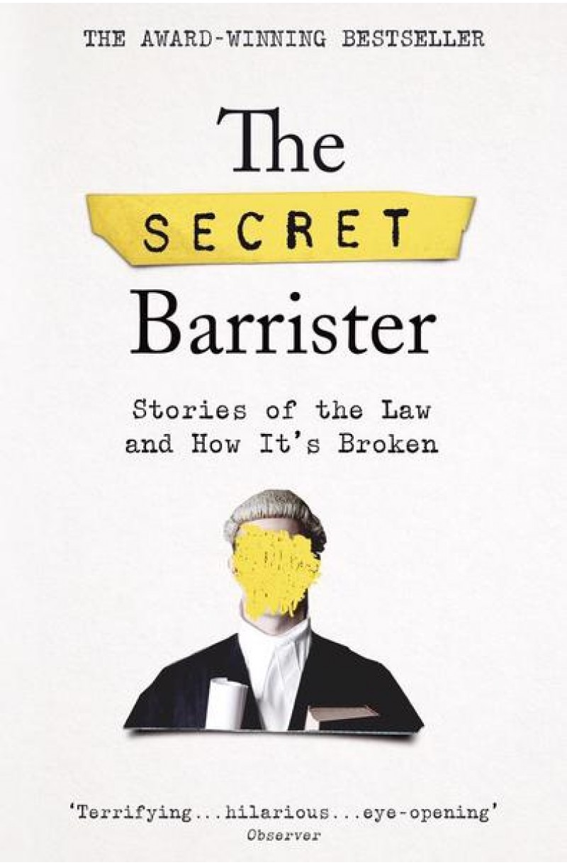 Secret Barrister: Stories of the Law and How It's Broken (Books are My Bag Non-Fiction Book of the Year 2018)
