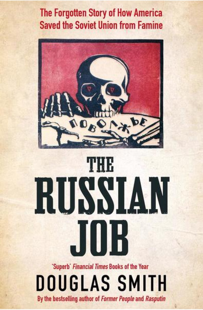 Russian Job: The Forgotten Story of How America Saved the Soviet Union from Famine