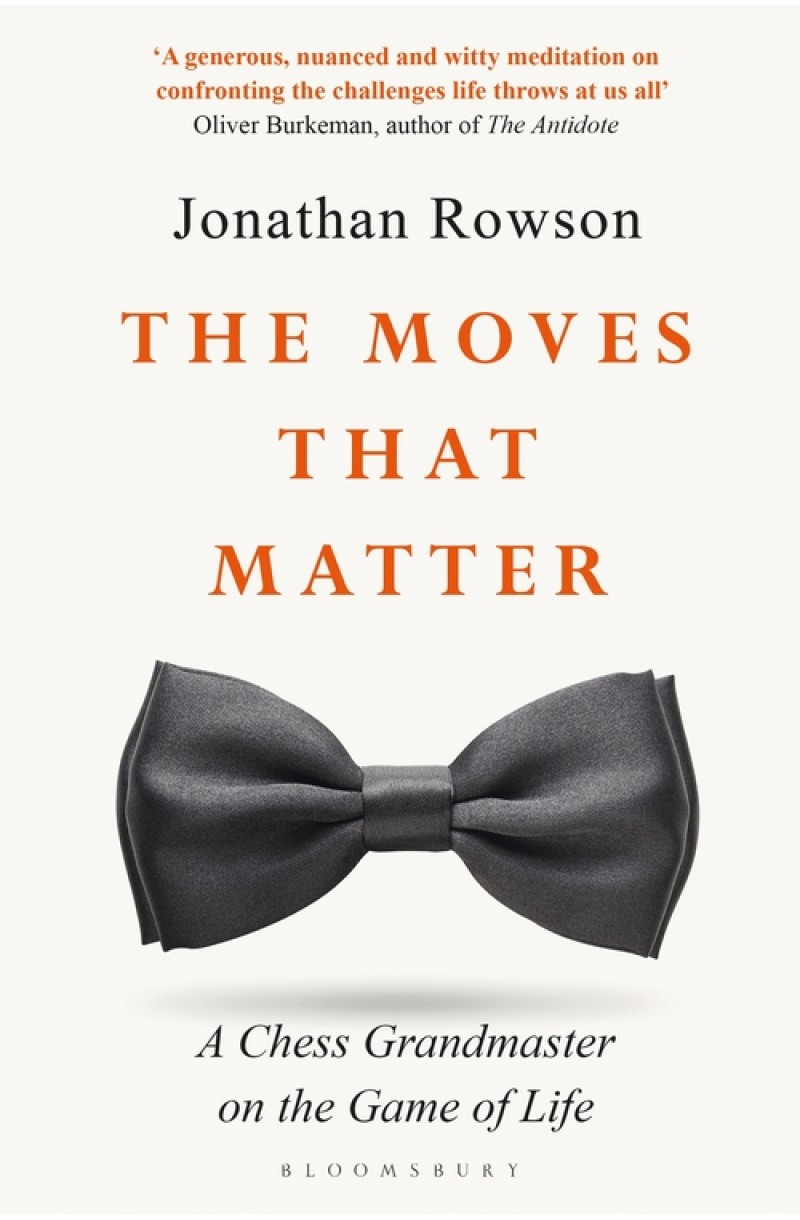Moves that Matter: A Chess Grandmaster on the Game of Life