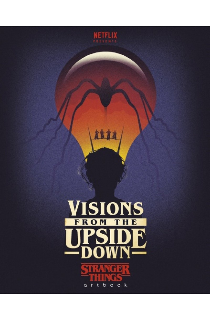 Visions from the Upside Down: A Stranger Things Art Book (editie cartonata)