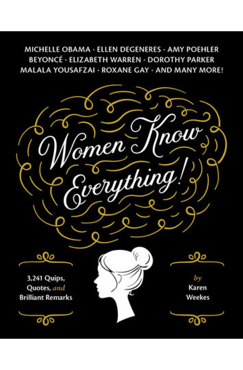 Women Know Everything! 3,241 Quips, Quotes, & Brilliant Remarks
