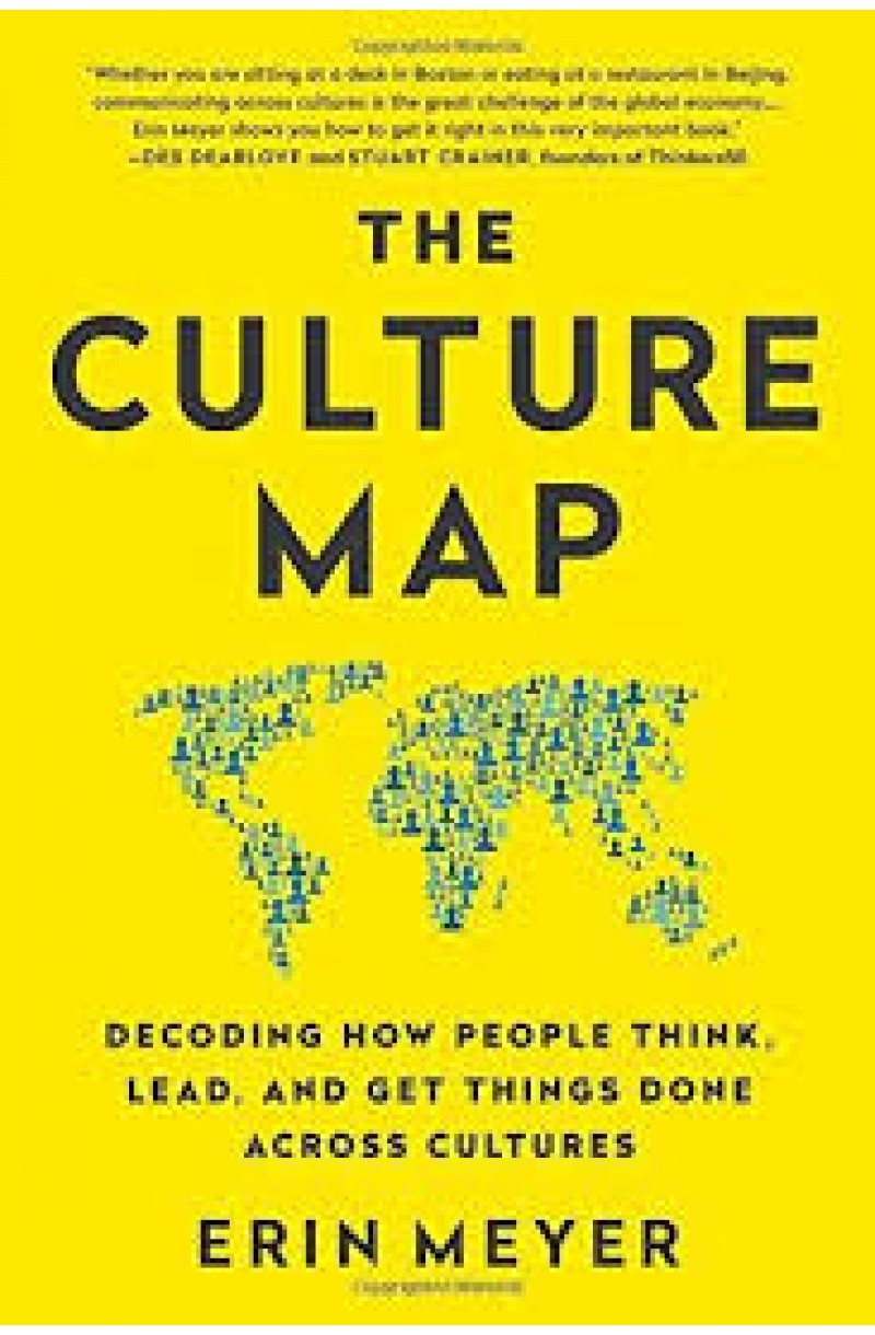 Culture Map Decoding How People Think, Lead, and Get Things Done Across Cultures