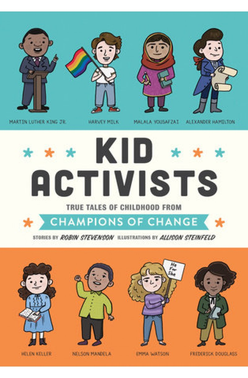 Kid Activists: True Tales of Childhood from Champions of Challenge