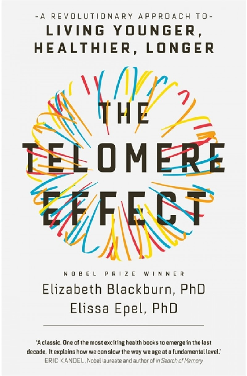 Telomere Effect: A Revolutionary Approach to Living Younger, Healthier, Longer