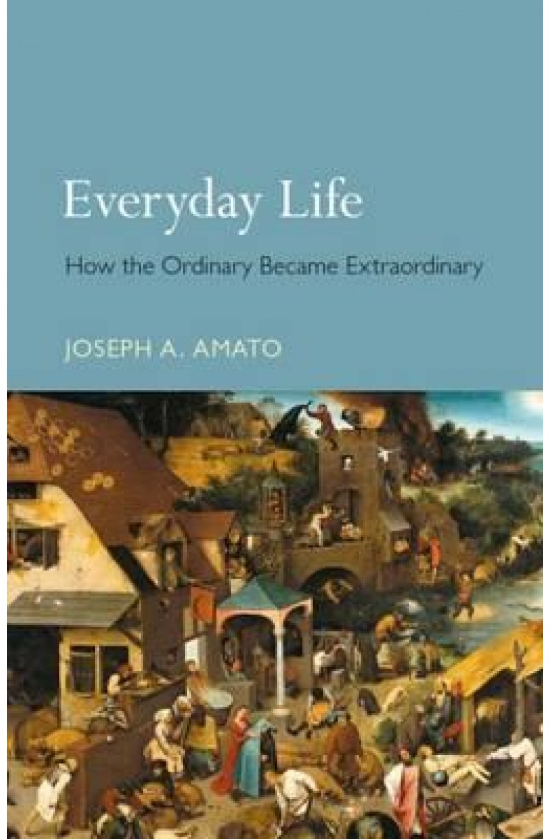 Everyday Life: How the Ordinary Became Extraordinary (editie cartonata)