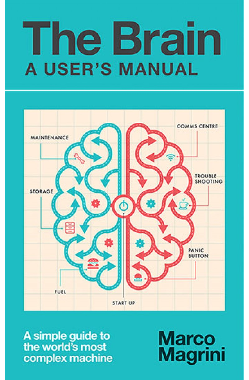 Brain: A User's Manual: A simple guide to the world's most complex machine