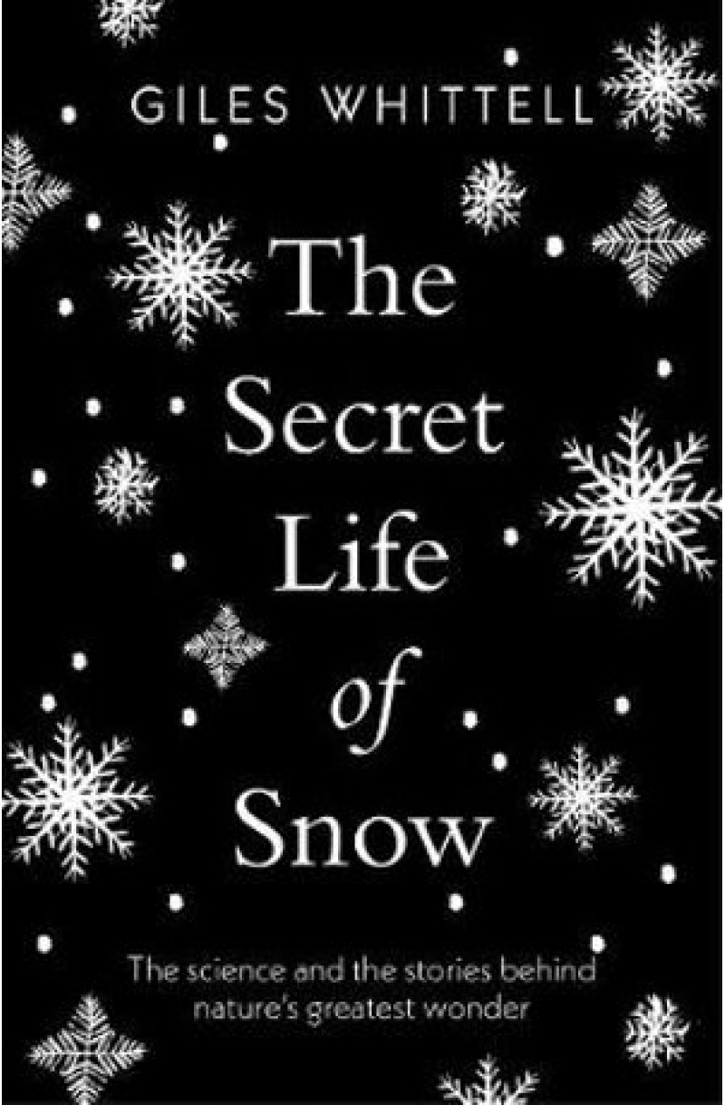 Secret Life of Snow: The science and the stories behind nature's greatest wonder
