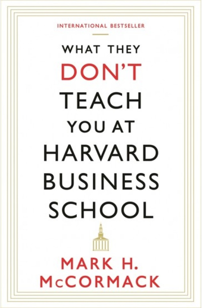 What They Don't Teach You At Harvard Business School