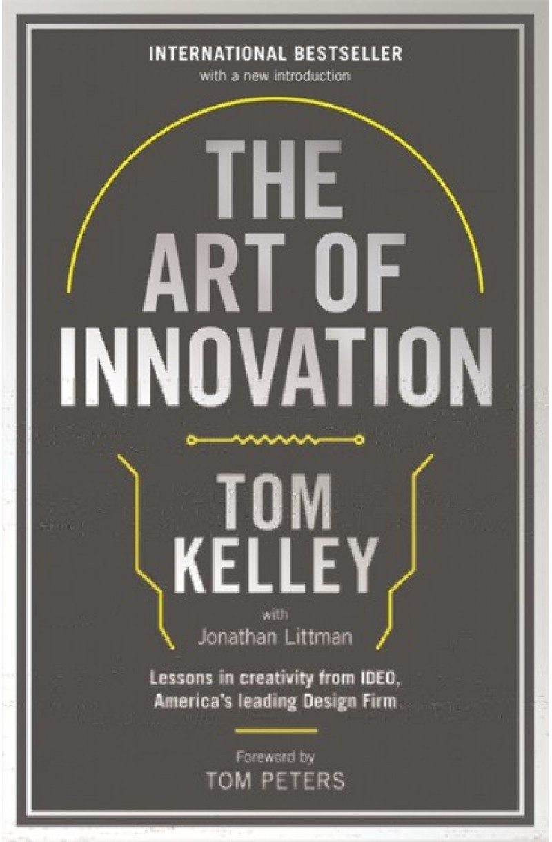 Art Of Innovation: Lessons in Creativity from IDEO, America's Leading Design Firm