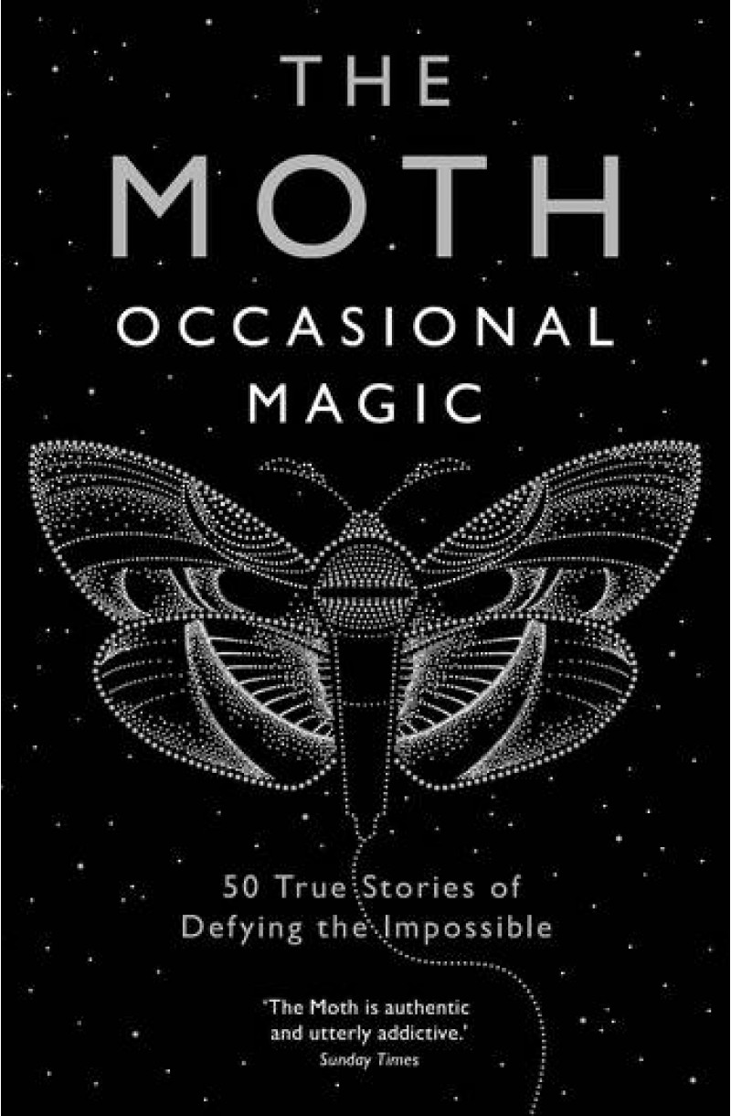 Moth: Occasional Magic: 50 True Stories of Defying the Impossible
