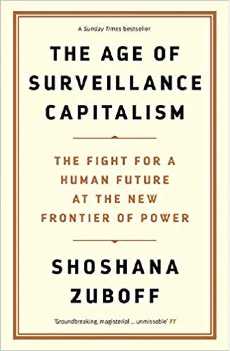 Age of Surveillance Capitalism: The Fight for a Human Future at the New Frontier of Power