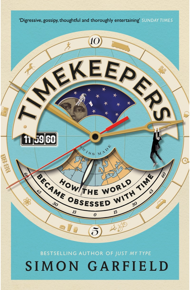 Timekeepers: How the World Became Obsessed with Time