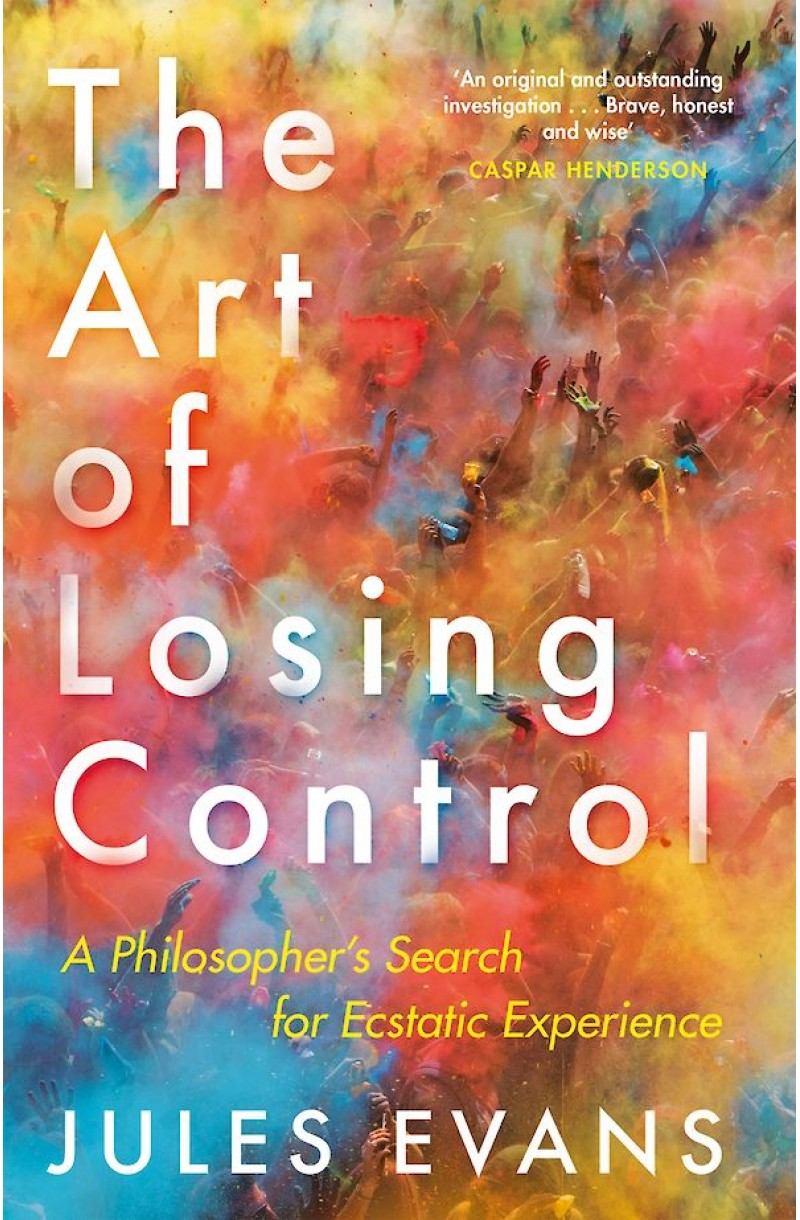 Art of Losing Control: A Philosopher's Search for Ecstatic Experience