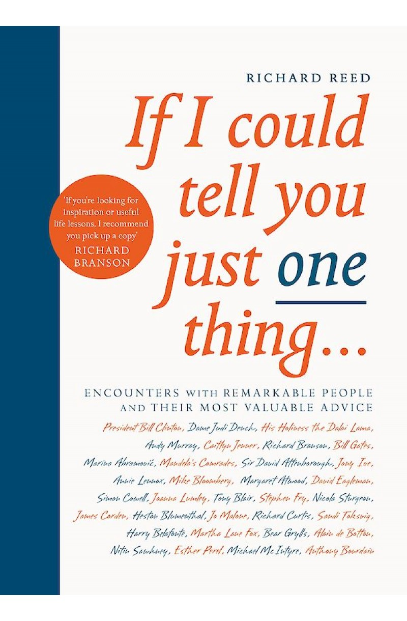 If I Could Tell You Just One Thing... : Encounters with Remarkable People and Their Most Valuable Advice