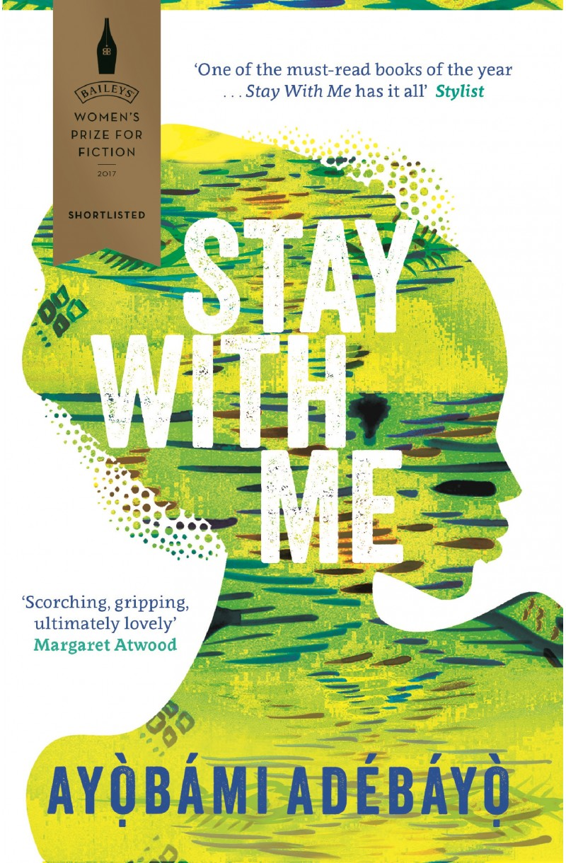 Stay With Me (Shortlisted for the 2017 Bailey's Women's Prize for Fiction and for the 2018 Wellcome Book Prize)