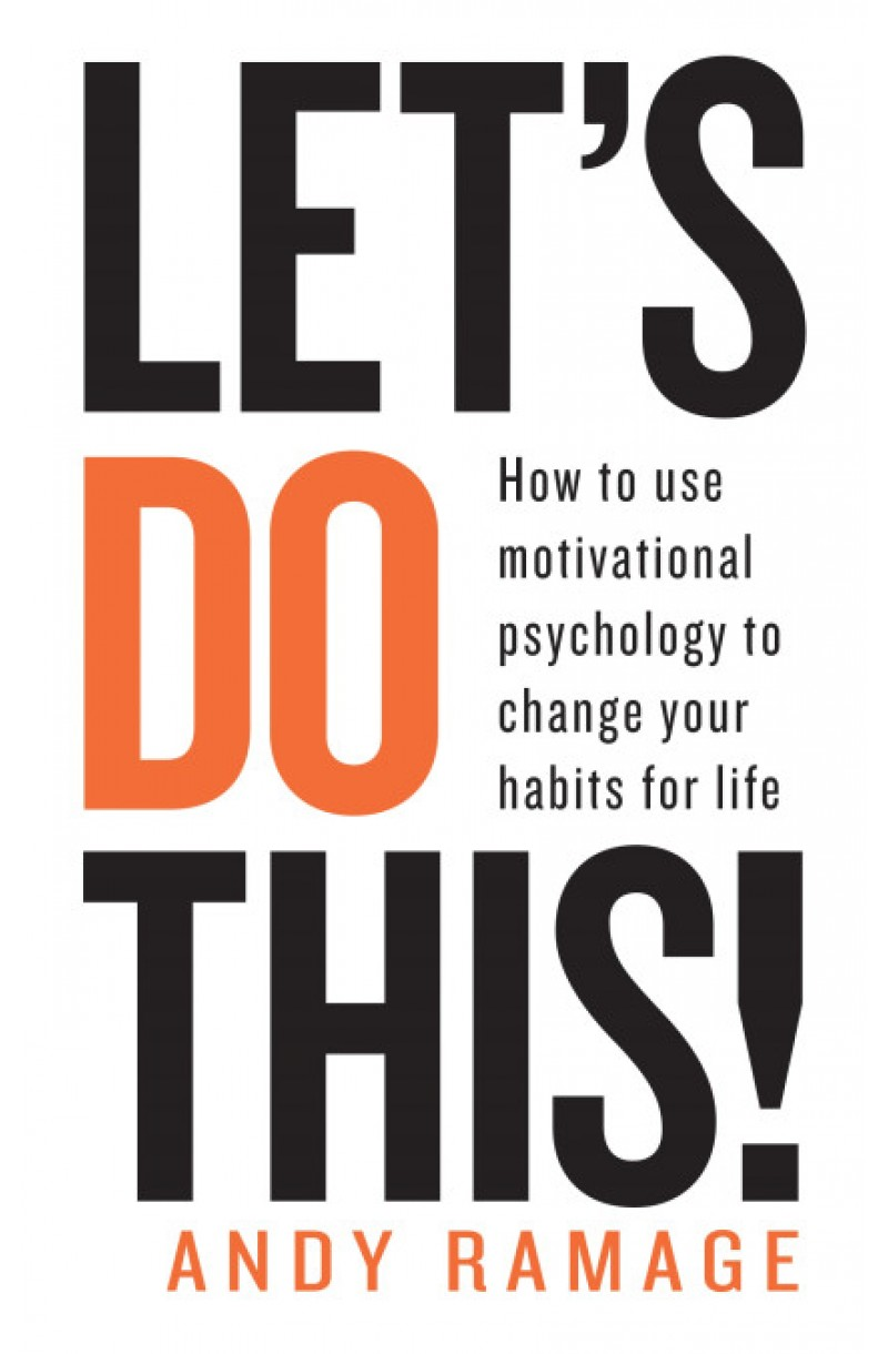 Let's Do This! How to use motivational psychology to change your habits for life