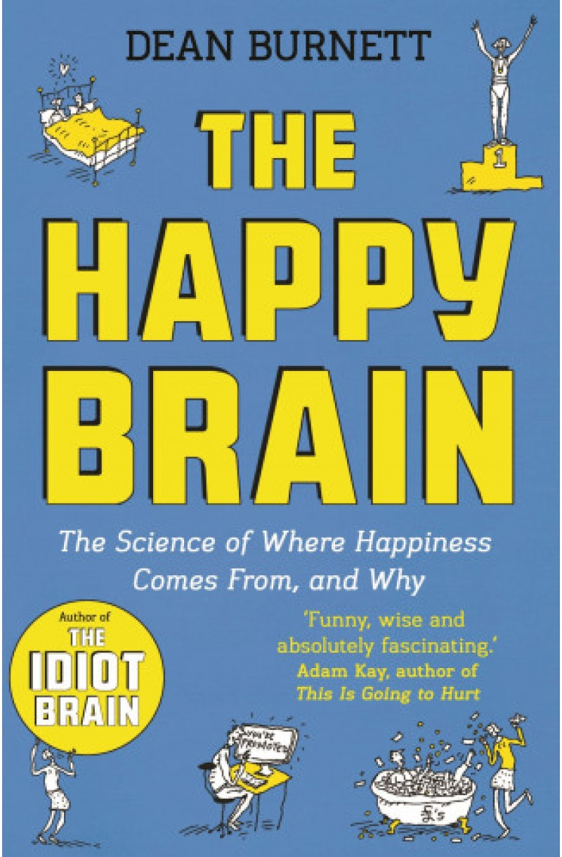 Happy Brain: The Science of Where Happiness Comes From, and Why