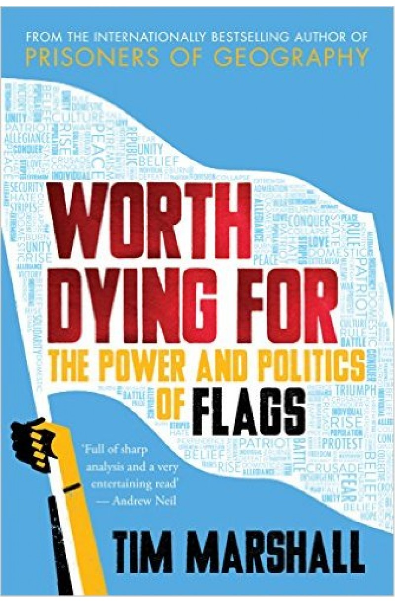 Worth Dying for: the Power and Politics of Flags
