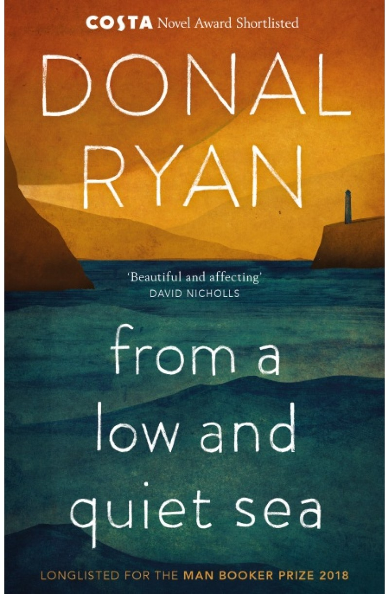 From a Low and Quiet Sea: Shortlisted for the Costa Novel Award 2018 & Longlisted for The Man Booker Prize 2018