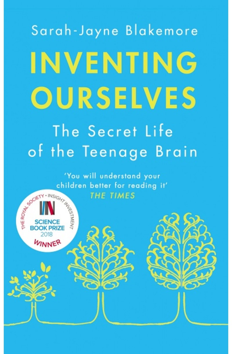 Inventing Ourselves: The Secret Life of the Teenage Brain (Winner of the Royal Society Insight Investment Science Prize 2018)